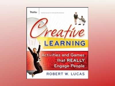 Creative Learning: Activities and Games That REALLY Engage People av Robert W. Lucas