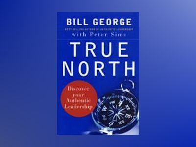 True North: Discover Your Authentic Leadership av Bill W. George