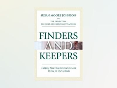 Finders and Keepers: Helping New Teachers Survive and Thrive in Our Schools av Susan Moore Johnson