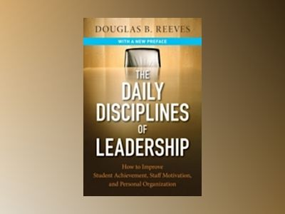 The Daily Disciplines of Leadership: How to Improve Student Achievement, St av Douglas B. Reeves