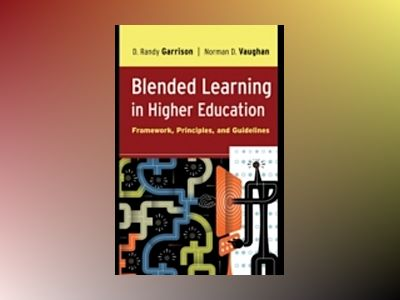 Blended Learning in Higher Education: Framework, Principles, and Guidelines av Randy Garrison