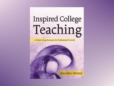 Inspired College Teaching: A Career-Long Resource for Professional Growth av Maryellen Weimer