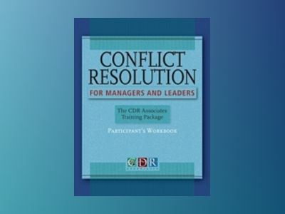 Conflict Resolution for Managers and Leaders: The CDR Associates Training P av CDR Associates