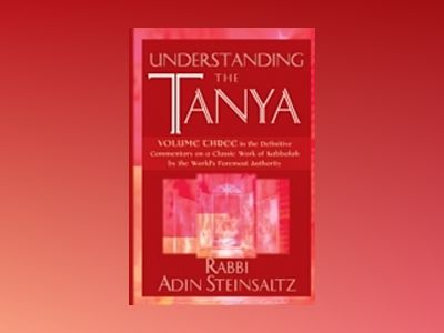 Understanding the Tanya: Volume Three in the Definitive Commentary on a Cla av Adin Steinsaltz