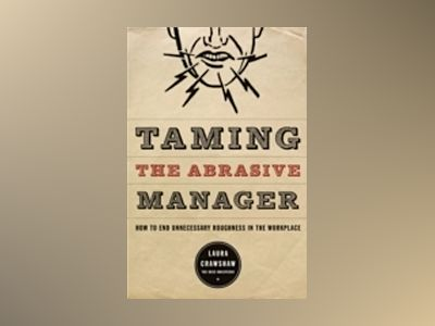 Taming the Abrasive Manager: How to End Unnecessary Roughness in the Workpl av Laura Crawshaw