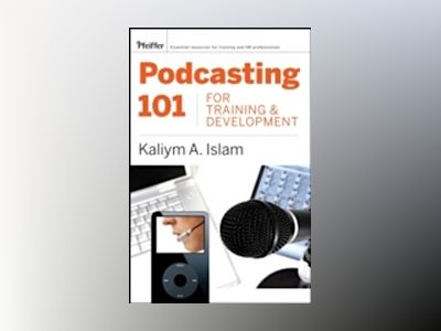 Podcasting 101 for Training and Development: Challenges, Opportunities, and av Kaliym A.Islam