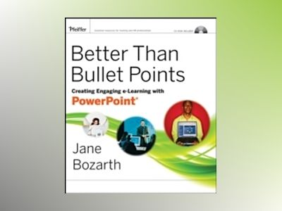 Better Than Bullet Points: Creating Engaging e-Learning with PowerPoint av Jane Bozarth