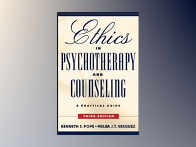 Ethics in Psychotherapy and Counseling: A Practical Guide, 3rd Edition av Kenneth S. Pope