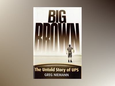 Big Brown: The Untold Story of UPS av Greg Niemann