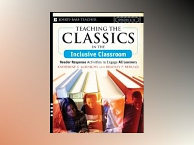 Teaching the Classics in the Inclusive Classroom: Reader Response Activitie av Katherine S. McKnight