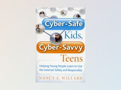 Cyber-Safe Kids, Cyber-Savvy Teens: Helping Young People Learn To Use the I av Nancy Willard