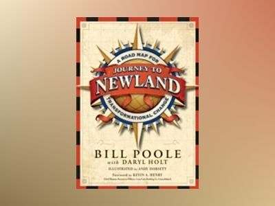 Journey to Newland: A Road Map for Transformational Change, Story Book av Bill Poole