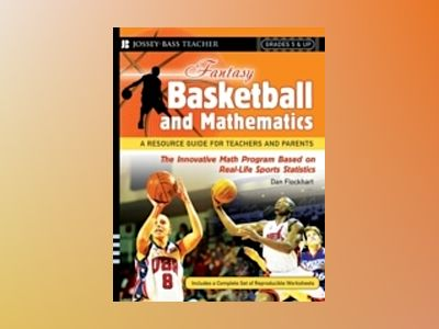 Fantasy Basketball and Mathematics: A Resource Guide for Teachers and Paren av Dan Flockhart