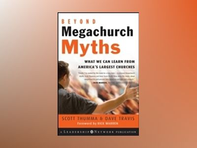 Beyond Megachurch Myths: What We Can Learn from America's Largest Churches av Scott Thumma