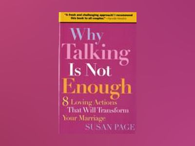 Why Talking Is Not Enough: Eight Loving Actions That Will Transform Your Ma av Susan Page