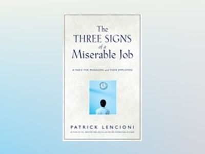 The Three Signs of a Miserable Job: A Fable for Managers (And Their Employe av Patrick M. Lencioni