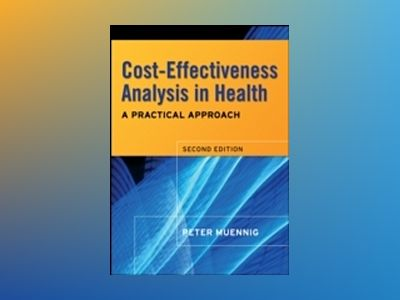 Cost-Effectiveness Analysis in Health: A Practical Approach, 2nd Edition av Peter Muennig