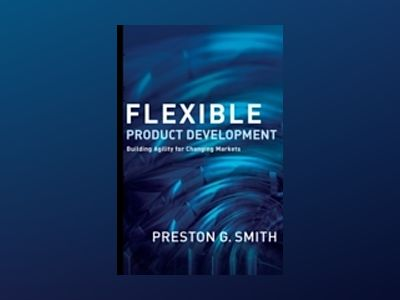 Flexible Product Development: Building Agility for Changing Markets av Preston G. Smith