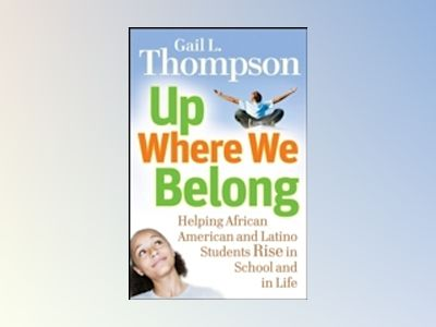 Up Where We Belong: Helping African American and Latino Students Rise in Sc av Gail L. Thompson