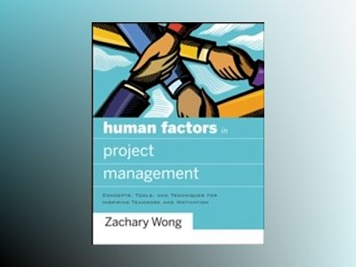 Human Factors in Project Management: Concepts, Tools, and Techniques for In av Zachary Wong