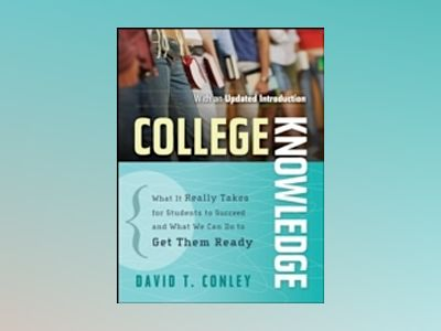 College Knowledge: What It Really Takes for Students to Succeed and What We av David T. Conley