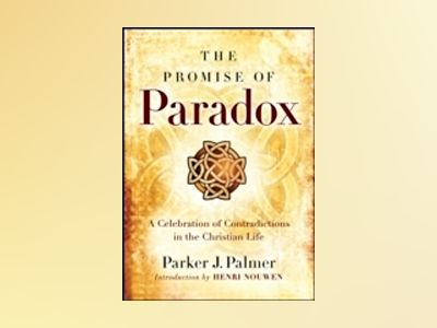 The Promise of Paradox: A Celebration of Contradictions in the Christian Li av Parker J. Palmer