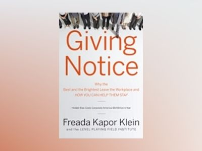 Giving Notice: Why the Best and Brightest are Leaving the Workplace and How av Freada Kapor Klein
