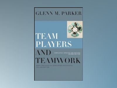 Team Players and Teamwork: New Strategies for Developing Successful Collabo av Glenn M. Parker