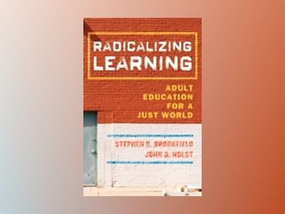 Radicalizing Learning: Adult Education for a Just World av Stephen D. Brookfield