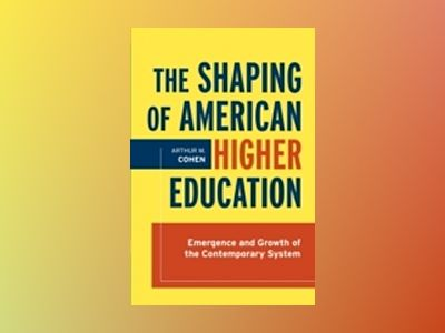 The Shaping of American Higher Education: Emergence and Growth of the Conte av Arthur M. Cohen