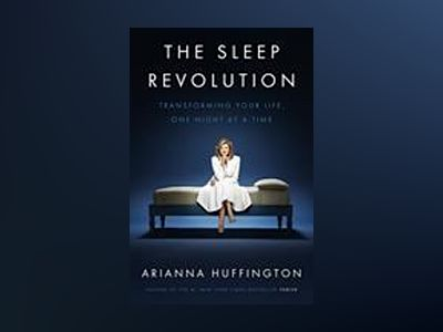 Sleep revolution - transforming your life, one night at a time av Arianna Huffington