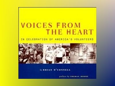 Voices from the Heart: In Celebration of America's Volunteers av Brian O'Connell