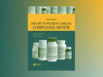Dietary Supplement Labeling Compliance Review, 3rd Edition av James L. Summers