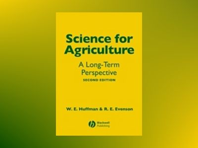 Science for Agriculture: A Long-Term Perspective, 2nd Edition av Wallace E. Huffman
