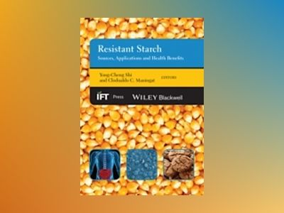 Resistant Starch: Sources, Applications and Health Benefits av Yong-Cheng Shi