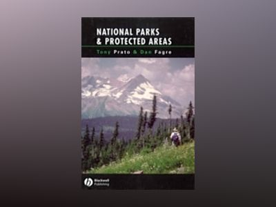 National Parks and Protected Areas: Appoaches for Balancing Social, Economi av Tony Prato