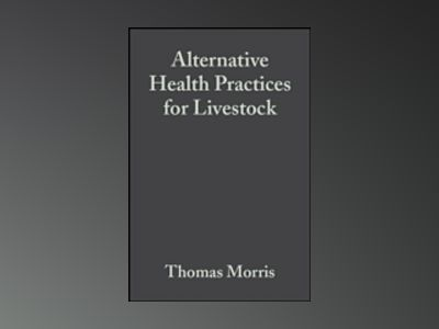 Alternative Health Practices for Livestock av Thomas Morris