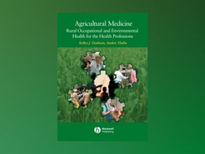 Agricultural Medicine: Occupational and Environmental Health for the Health av Kelley J. Donham