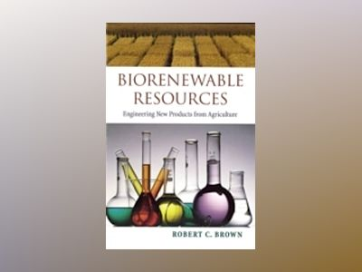 Biorenewable Resources: Engineering New Products from Agriculture av Robert C. Brown