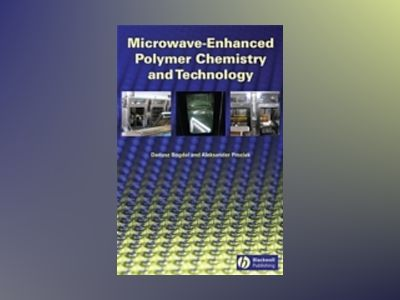 Microwave-Enhanced Polymer Chemistry and Technology av Dariusz Bogdal