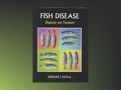 Fish diseases - diagnosis and treatment av Edward J. Noga