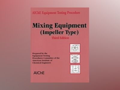 AIChE Equipment Testing Procedure - Mixing Equipment (Impeller Type), 3rd E av American Institute of Chemical Engineers