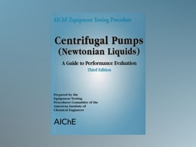 AIChE Equipment Testing Procedure - Centrifugal Pumps (Newtonian Liquids): av American Institute of Chemical Engineers