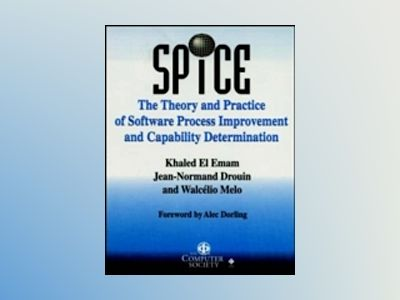 SPICE: The Theory and Practice of Software Process Improvement and Capabili av Khaled El Emam