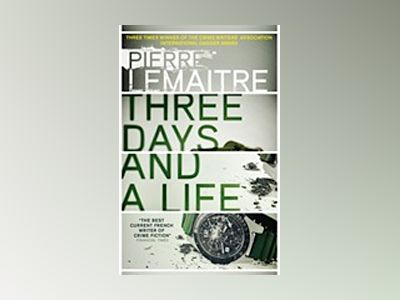 Three Days and a Life av Pierre Lemaitre