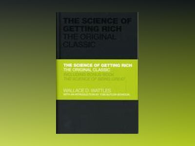 The Science of Getting Rich - The Original Classic av Wallace Wattles