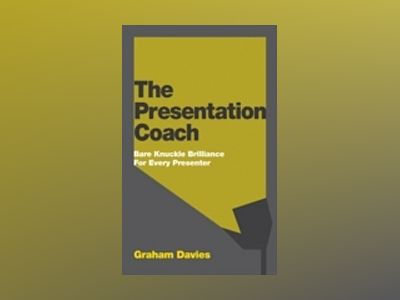The Presentation Coach : Bare Knuckle Brilliance For Every Presenter av Graham G. Davies