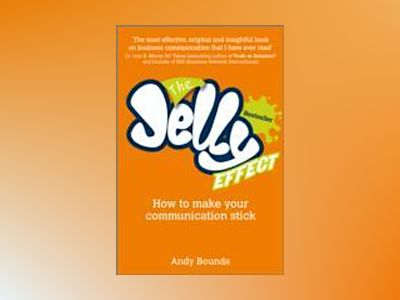 The Jelly Effect : How to Make Your Communication Stick av Andy Bounds