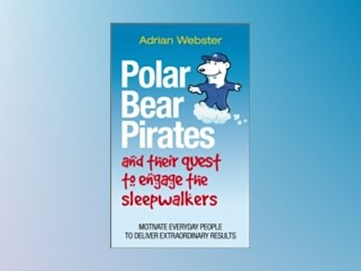 Polar Bear Pirates and Their Quest to Engage the Sleepwalkers: Motivate eve av Adrian Webster