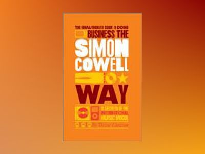The Unauthorized Guide to Doing Business the Simon Cowell Way: 10 Secrets o av Trevor Clawson